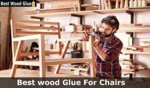 best wood glue for chairs